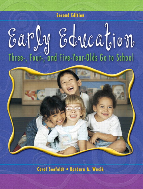 Early Education: Three, Four, and Five Year Olds Go to School, 2nd Edition