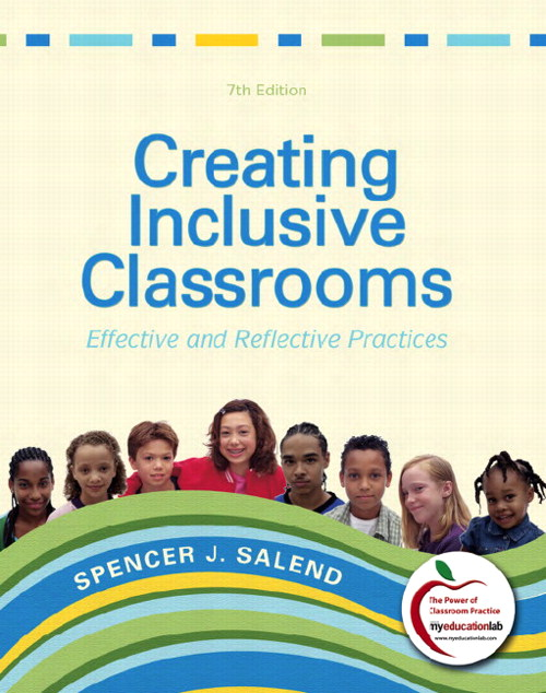 Creating Inclusive Classrooms: Effective and Reflective Practices (with MyEducationLab), 7th Edition