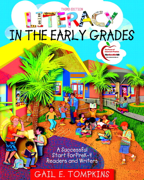 Literacy in the Early Grades: A Successful Start for PreK-4 Readers and Writers (with MyEducationLab), 3rd Edition