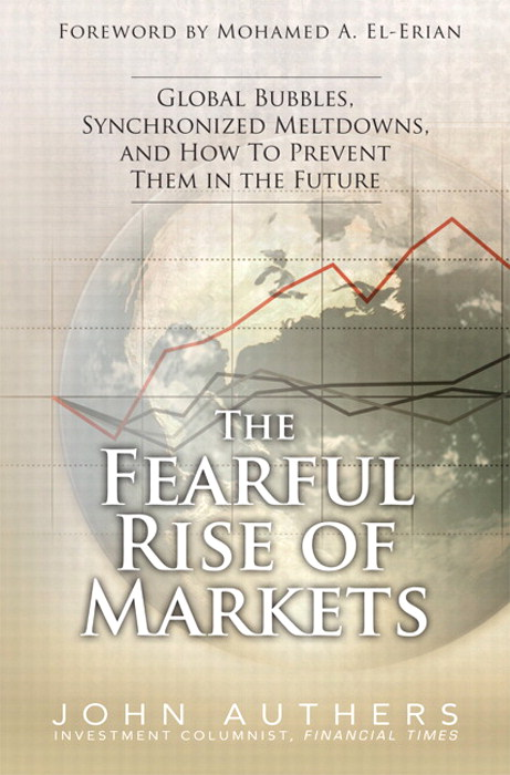 Fearful Rise of Markets, The: Global Bubbles, Synchronized Meltdowns, and How To Prevent Them in the Future, Safari