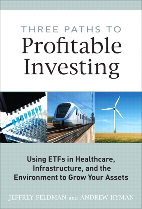 Three Paths to Profitable Investing: Using ETFs in Healthcare, Infrastructure, and the Environment to Grow Your Assets, Safari
