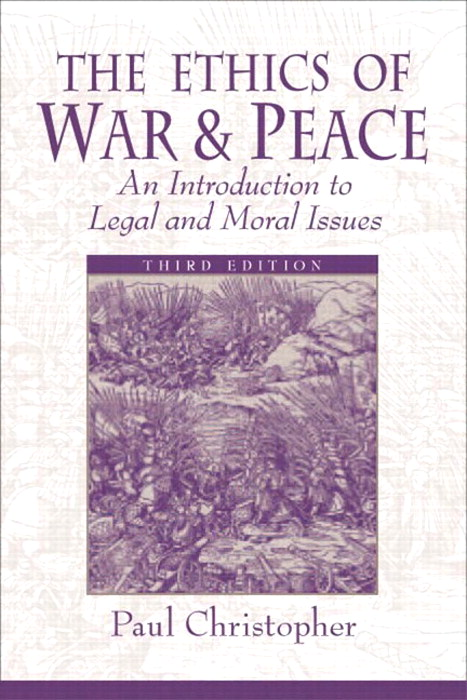 Ethics of War and Peace, The: An Introduction to Legal and Moral Issues, CourseSmart eTextbook, 3rd Edition