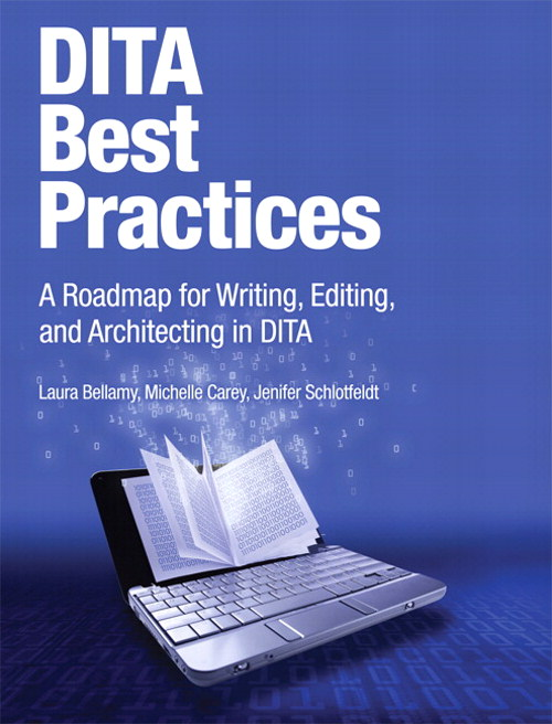 DITA Best Practices: A Roadmap for Writing, Editing, and Architecting in DITA, Enhanced Edition