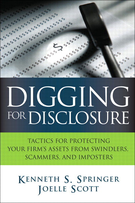 Digging for Disclosure: Tactics for Protecting Your Firm's Assets from Swindlers, Scammers, and Imposters, Safari