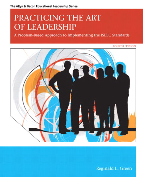 Practicing the Art of Leadership: A Problem-Based Approach to Implementing the ISLLC Standards, 4th Edition
