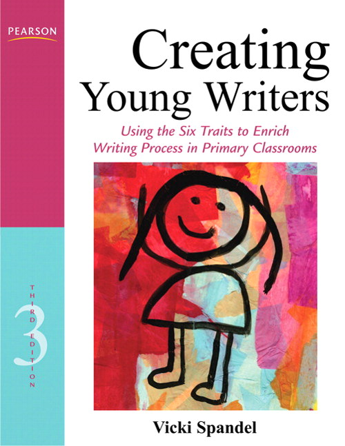 Creating Young Writers: Using the Six Traits to Enrich Writing Process in Primary Classrooms, CourseSmart eTextbook, 3rd Edition
