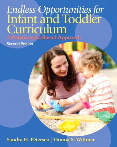 Endless Opportunities for Infant and Toddler Curriculum: A Relationship-Based Approach, CourseSmart eTextbook, 2nd Edition