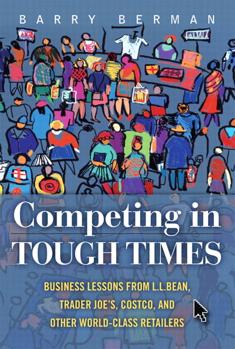 Competing in Tough Times: Business Lessons from L.L.Bean, Trader Joe's, Costco, and Other World-Class Retailers, Safari