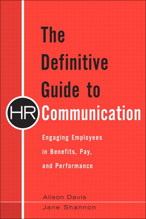 Definitive Guide to HR Communication, The: Engaging Employees in Benefits, Pay, and Performance, Safari