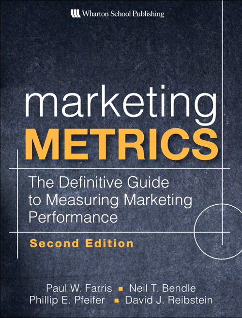 Marketing Metrics: The Definitive Guide to Measuring Marketing Performance,, 2nd Edition