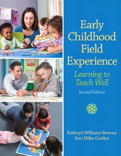 Early Childhood Field Experience: Learning to Teach Well, 2nd Edition
