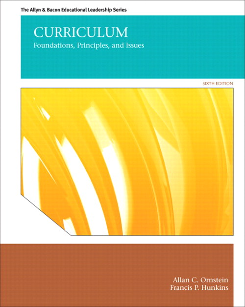 Curriculum: Foundations, Principles, and Issues, 6th Edition