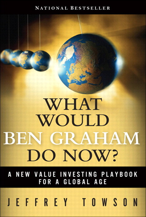 What Would Ben Graham Do Now?: A New Value Investing Playbook for a Global Age, CourseSmart eTextbook