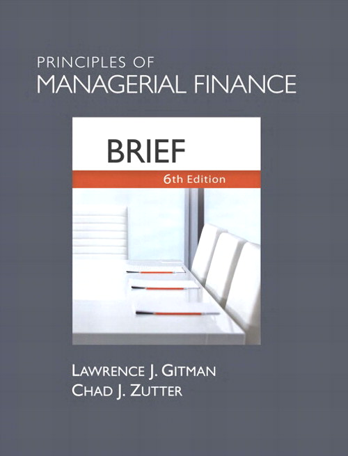 Principles of Managerial Finance, Brief plus MyFinanceLab with Pearson eText Student Access Code Card Package, 6th Edition