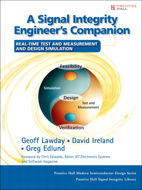 Signal Integrity Engineer's Companion, A: Real-Time Test and Measurement and Design Simulation