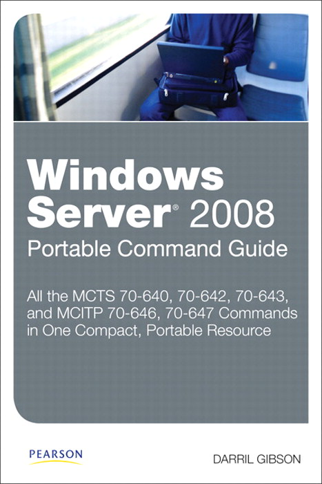 Windows Server 2008 Portable Command Guide: MCTS 70-640, 70-642, 70-643, and MCITP 70-646, 70-647, CourseSmart eTextbook