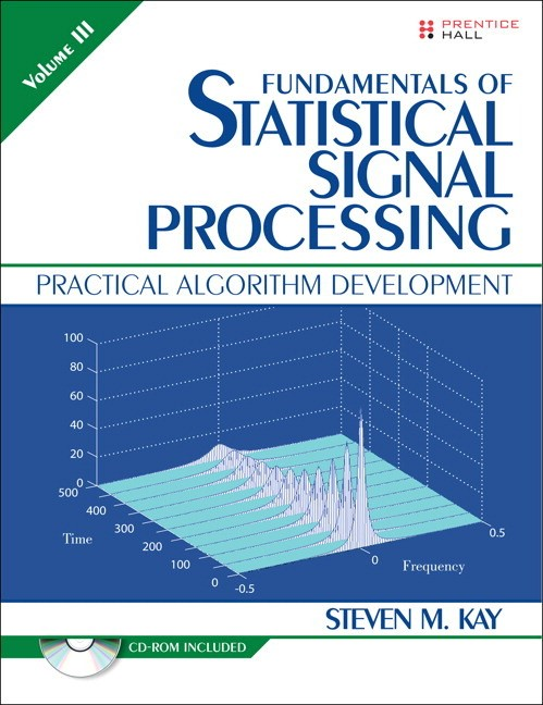 Fundamentals of Statistical Signal Processing, Volume III: Practical Algorithm Development