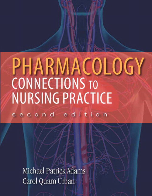 Pharmacology: Connections to Nursing Practice, 2nd Edition