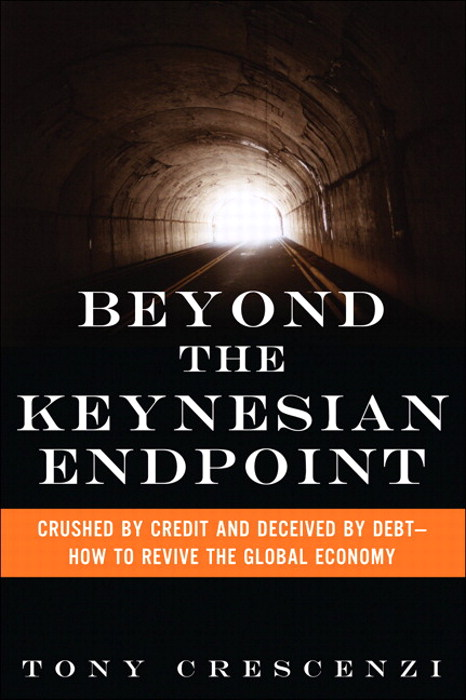Beyond the Keynesian Endpoint: Crushed by Credit and Deceived by Debt — How to Revive the Global Economy, CourseSmart eTextbook