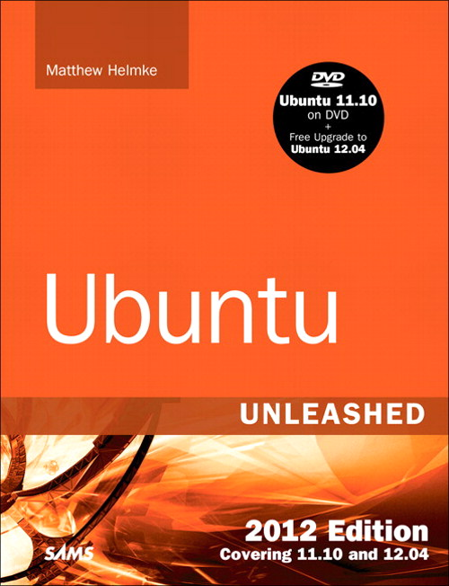 Ubuntu Unleashed 2012 Edition: Covering 11.10 and 12.04 (7th Edition), 7th Edition
