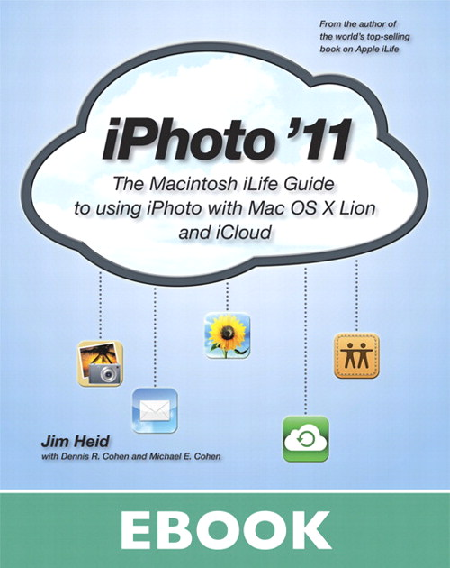 iPhoto '11: The Macintosh iLife Guide to using iPhoto with OS X Lion and iCloud
