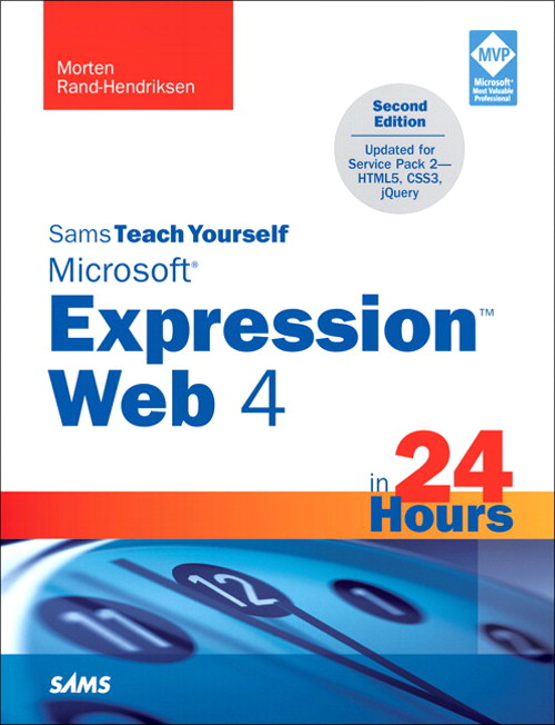 Sams Teach Yourself Microsoft Expression Web 4 in 24 Hours: Updated for Service Pack 2 - HTML5, CSS 3, JQuery, 2nd Edition