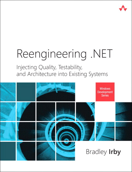 Reengineering .NET: Injecting Quality, Testability, and Architecture into Existing Systems, CourseSmart eTextbook