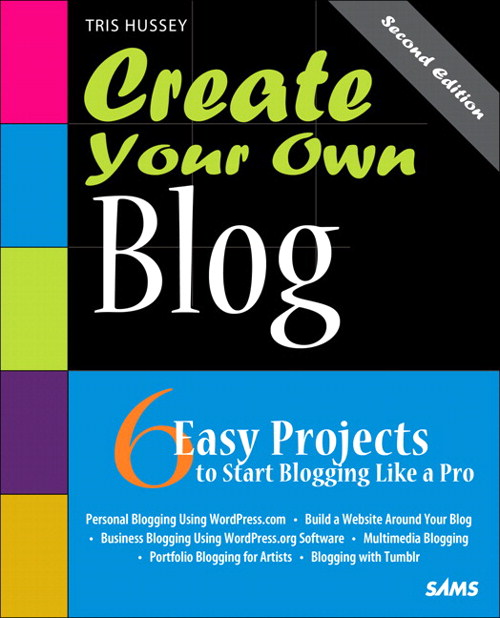 Create Your Own Blog:  6 Easy Projects to Start Blogging Like a Pro: 6 Easy Projects to Start Blogging Like a Pro, 2nd Edition