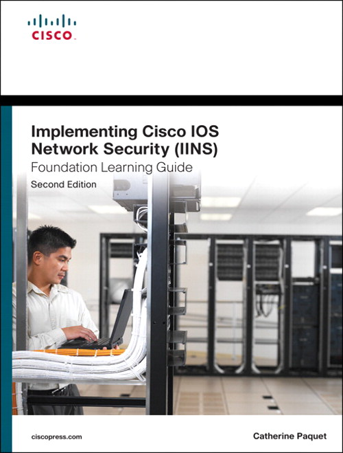 Implementing Cisco IOS Network Security (IINS 640-554) Foundation Learning Guide, CourseSmart eTextbook, 2nd Edition