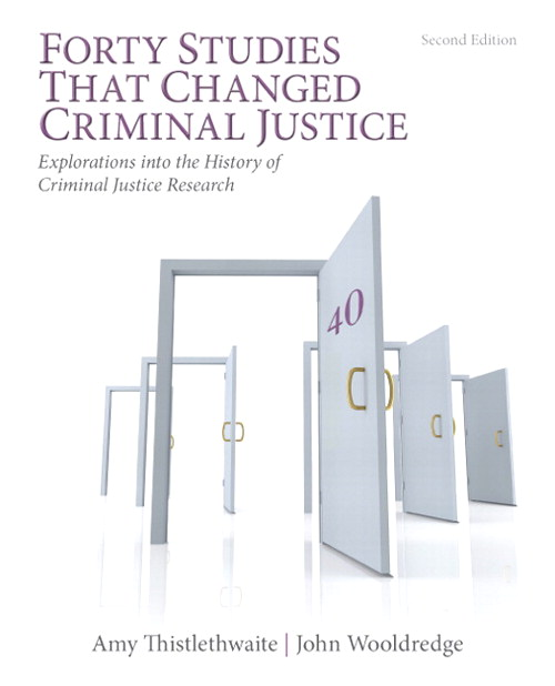 Forty Studies that Changed Criminal Justice: Explorations into the History of Criminal Justice Research, 2nd Edition