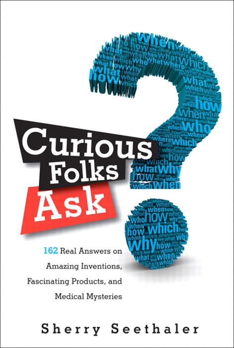 Curious Folks Ask: 162 Real Answers on Amazing Inventions, Fascinating Products, and Medical Mysteries, CourseSmart eTextbook