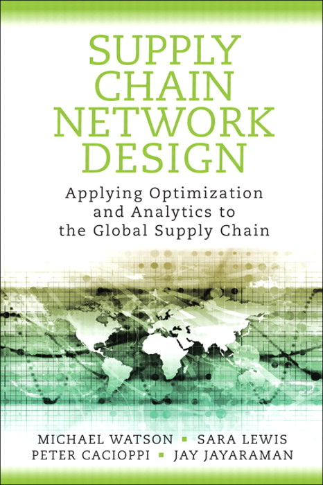 Supply Chain Network Design: Applying Optimization and Analytics to the Global Supply Chain