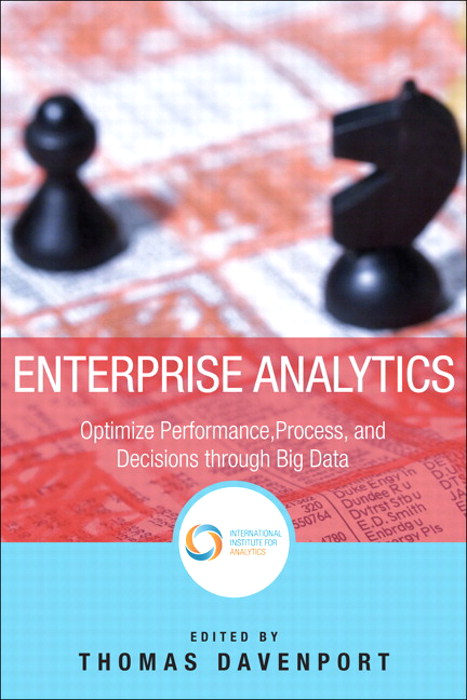 Enterprise Analytics: Optimize Performance, Process, and Decisions Through Big Data, CourseSmart eTextbook