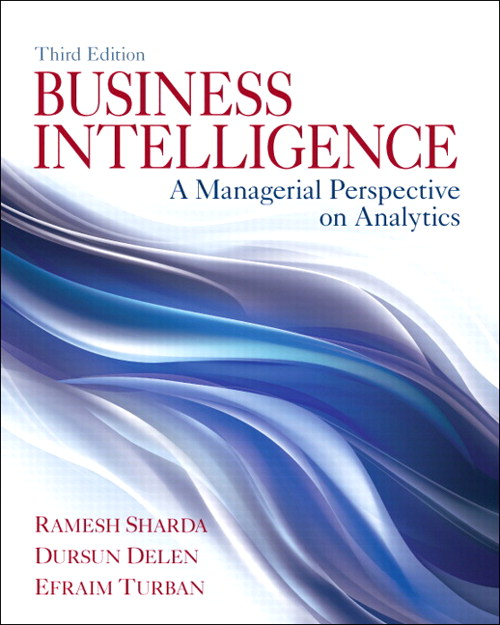 Business Intelligence: A Managerial Perspective on Analytics, 3rd Edition