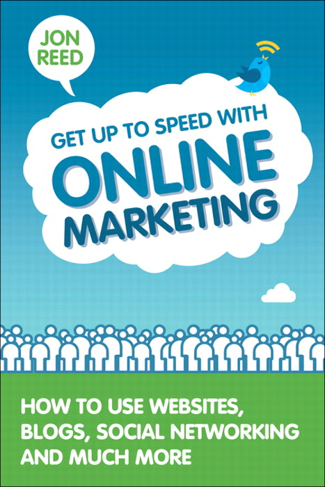 Get Up to Speed with Online Marketing: How to Use Websites, Blogs, Social Networking and Much More
