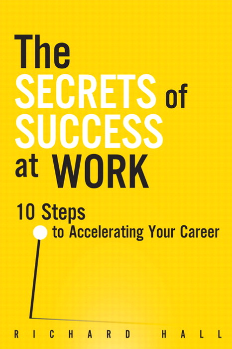 Secrets of Success at Work, The: 10 Steps to Accelerating Your Career, CourseSmart eTextbook