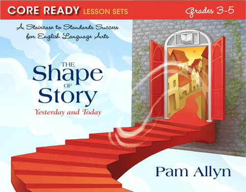 Core Ready Lesson Sets for Grades 3-5: A Staircase to Standards Success for English Language Arts, The Shape of Story: Yesterday and Today, CourseSmart eTextbook