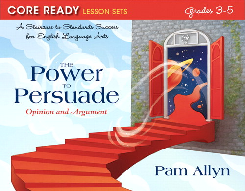Core Ready Lesson Sets for Grades 3-5: A Staircase to Standards Success for English Language Arts, The Power to Persuade: Opinion and Argument, CourseSmart eTextbook