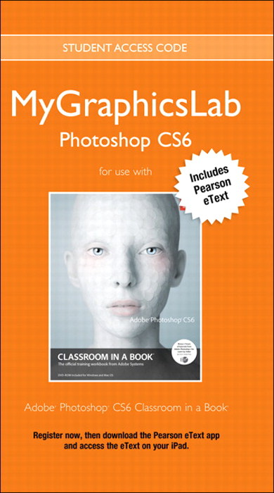 MyGraphicsLab with Pearson eText -- Instant Access -- for Adobe Photoshop CS6 Classroom in a Book (access code required)