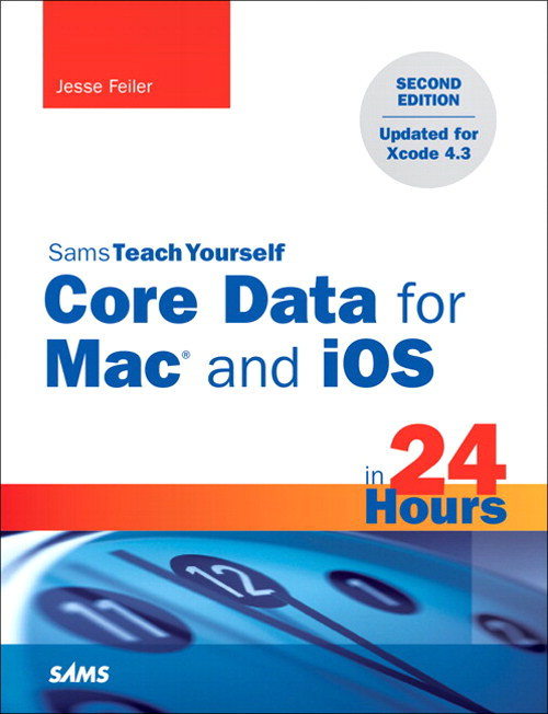 Sams Teach Yourself Core Data for Mac and iOS in 24 Hours, 2nd Edition