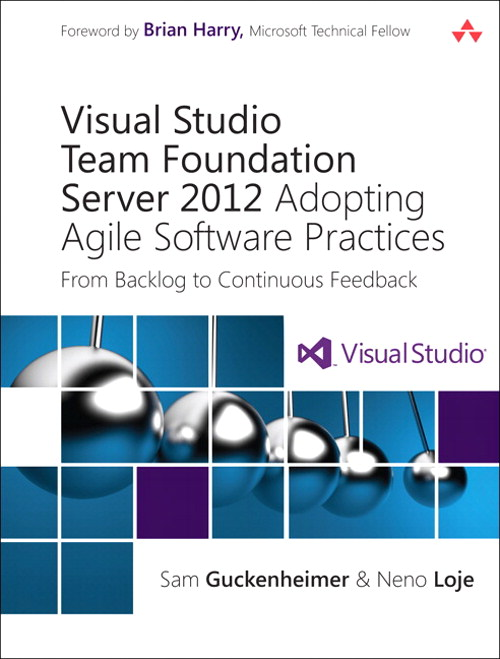 Visual Studio Team Foundation Server 2012: Adopting Agile Software Practices: From Backlog to Continuous Feedback, CourseSmart eTextbook, 3rd Edition