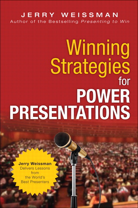 Winning Strategies for Power Presentations: Jerry Weissman Delivers Lessons from the World¿s Best Presenters