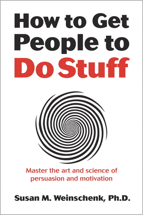 How to Get People to Do Stuff: Master the art and science of persuasion and motivation