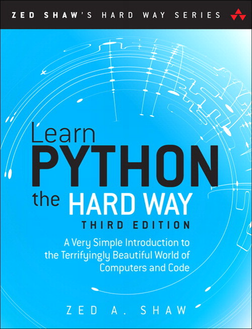 Learn Python the Hard Way: A Very Simple Introduction to the Terrifyingly Beautiful World of Computers and Code, 3rd Edition