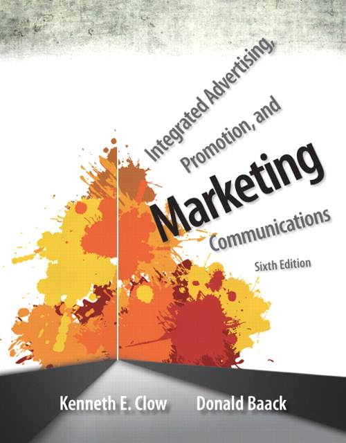Integrated Advertising, Promotion, and Marketing Communications, 6th Edition