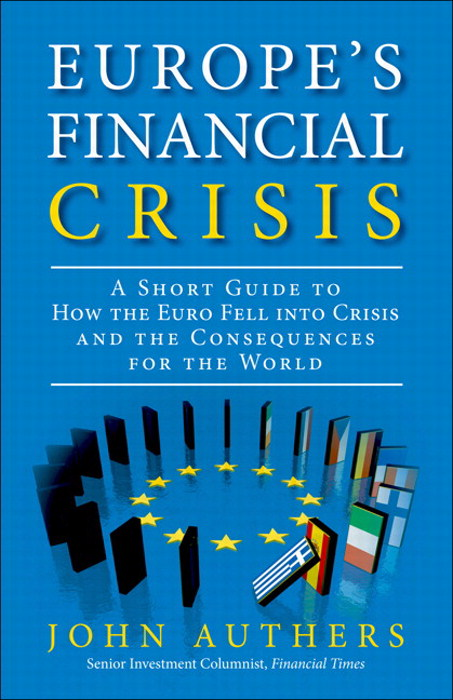Europe's Financial Crisis: A Short Guide to How the Euro Fell Into Crisis and the Consequences for the World, CourseSmart eTextbook