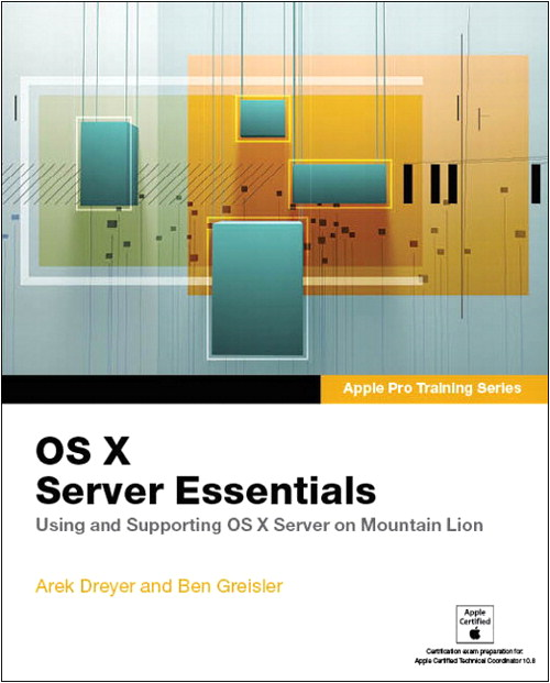 Apple Pro Training Series: OS X Server Essentials: Using and Supporting OS X Server on Mountain Lion, CourseSmart eTextbook