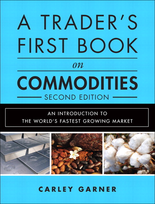 Trader's First Book on Commodities, A: An Introduction to The World's Fastest Growing Market, 2nd Edition