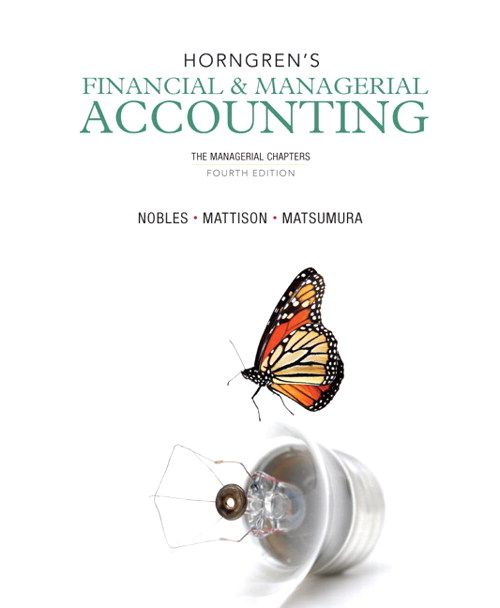 Horngren's Financial & Managerial Accounting: The Managerial Chapters, 4th Edition