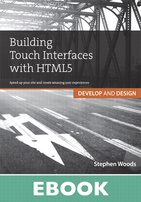 Building Touch Interfaces with HTML5: Develop and Design Speed up your site and create amazing user experiences